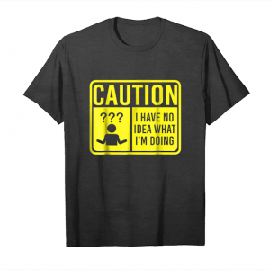 Trends Caution I Have No Idea What I'm Doing Funny Joke T Shirt Unisex T-Shirt