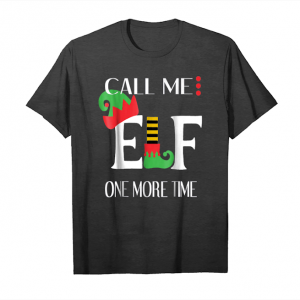 Get Now Call Me Elf One More Time Funny Elft Shirt Christmas Gift Unisex T-Shirt