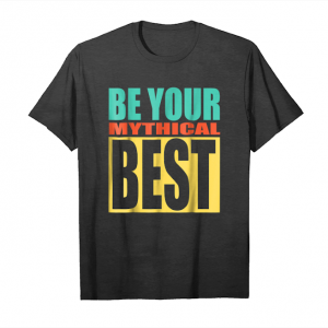 Get Now Be Your Mythical Best Unisex T-Shirt