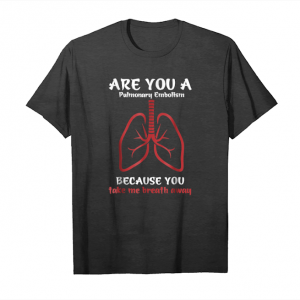 Get Now Are You A Pulmonary Embolism,you Take My Breath Away T Shirt Unisex T-Shirt