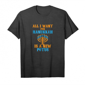Buy Now All I Want For Hanukkah Is A New Potus Menorah Humor T Shirt Unisex T-Shirt