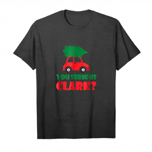 Order Now You Serious Clark Funny Christmas Holiday Funny T Shirt Unisex T-Shirt