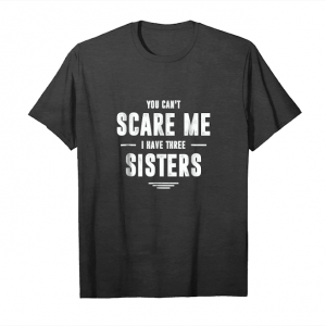 Trends You Can't Scare Me I Have Three Sisters T Shirt Gift For Boy Unisex T-Shirt