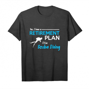 Buy Yes I Have A Retirement Plan I'll Be Scuba Diving Shirt Unisex T-Shirt