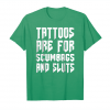 Order Tattoos Are For Scumbags And Sluts Funny T Shirt Unisex T-Shirt
