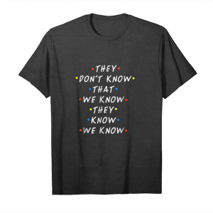 Get They Don't Know That We Know Funny T Shirt Unisex T-Shirt