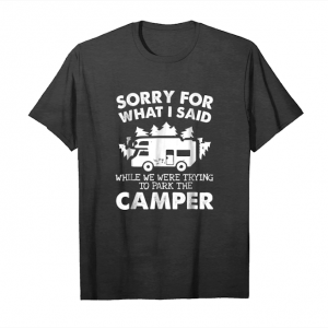 Trends Sorry For What I Said While Parking The Camper Rv T Shirt Unisex T-Shirt