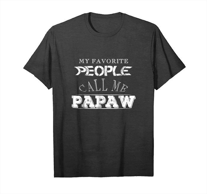 Trending My Favorite People Call Me Papaw Tshirt Gift For Dad Father Unisex T-Shirt