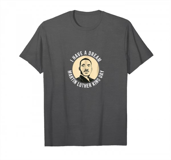 Order Now Martin Luther King Jr. Day I Have A Dream T Shirt Unisex T-Shirt