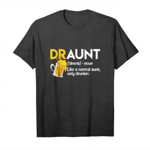 Trends Draunt Like A Normal Aunt Only Drunker Shirt Unisex T-Shirt