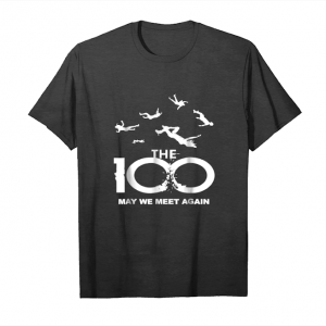 Get Now The 100   May We Meet Again Shirt Unisex T-Shirt