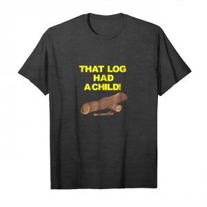 Buy Now Scifi That Log Had A Child! Shirt Design Unisex T-Shirt