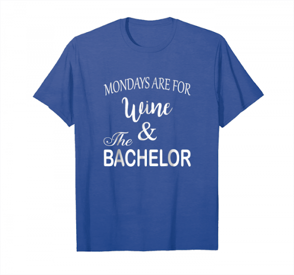 Get Now Mondays Are For Wine & The Bachelor T Shirt Unisex T-Shirt