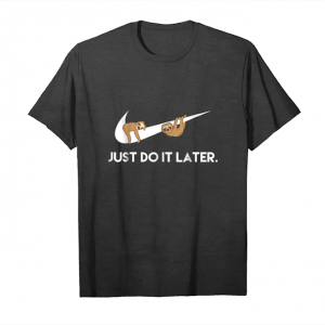 Get Now Just Do It Later Sloths T Shirt Unisex T-Shirt