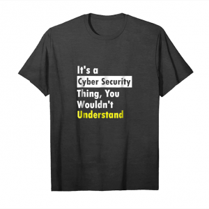 Order It's A Cyber Security Thing, You Wouldn't Understand Shirt Unisex T-Shirt