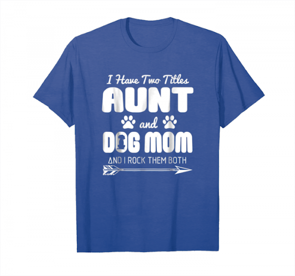 Buy I Have Two Titles Aunt And Dog   Mom Cute Pet T Shirt Unisex T-Shirt