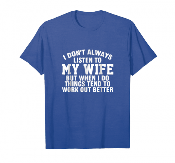 Get Now I Don't Always Listen To My Wife But When I Do T Shirt Unisex T-Shirt