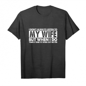Order Now I Don't Always Listen To My Wife Shirt Unisex T-Shirt