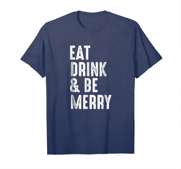 Buy Now Eat Drink And Be Merry T Shirt Funny Christmas Xmas Gift Tee Unisex T-Shirt