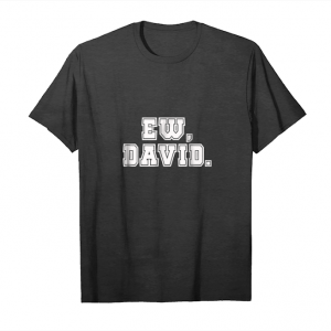 Get Now Ew, David T Shirt   4 Birthday Men Woment Shirts Unisex T-Shirt