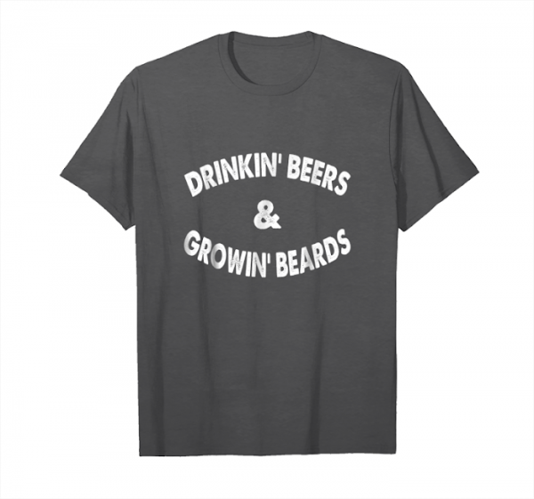 Order Drinkin' Beers And Growin' Beards Shirt Unisex T-Shirt