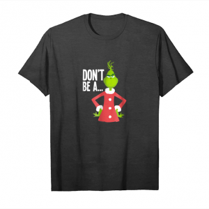 Buy Now Dr. Seuss The Grinch Dont Be T Shirt Unisex T-Shirt