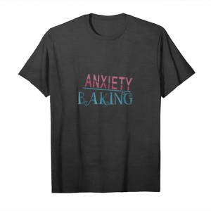 Buy Now Anxiety Baking T Shirt Nervous Cooking Kitchen Women Tshirt Unisex T-Shirt