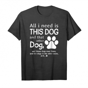 Trends All I Need Is This Dog And That Other Dog Shirt Unisex T-Shirt