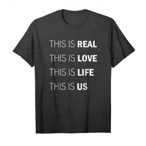 Order This Is Real This Is Love This Is Life This Is Us T Shirt Unisex T-Shirt