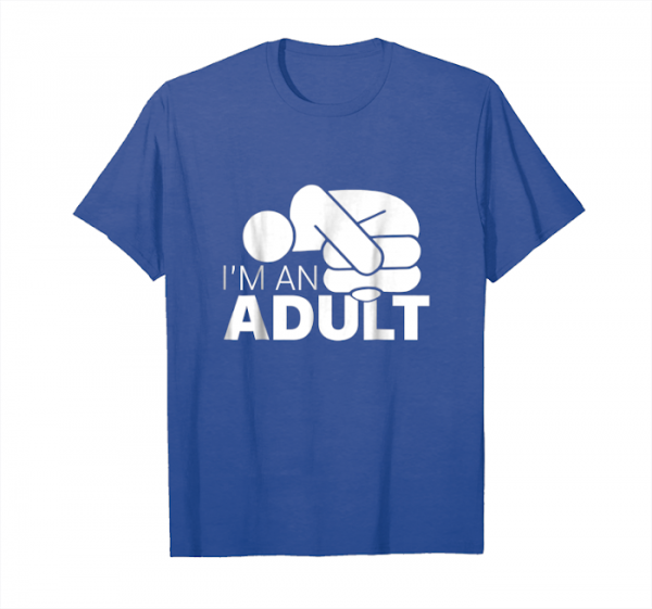 Order I'm An Adult T Shirt Jazza Art Unisex T-Shirt