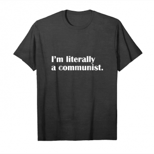 Buy I'm Literally A Communist T Shirt Unisex T-Shirt