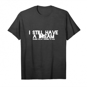 Get Now I Still Have A Dream Shirt Unisex T-Shirt