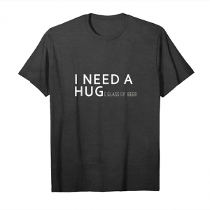 Cool I Need A Huge Glass Of Beer Funny Drinking Brew T Shirt Unisex T-Shirt