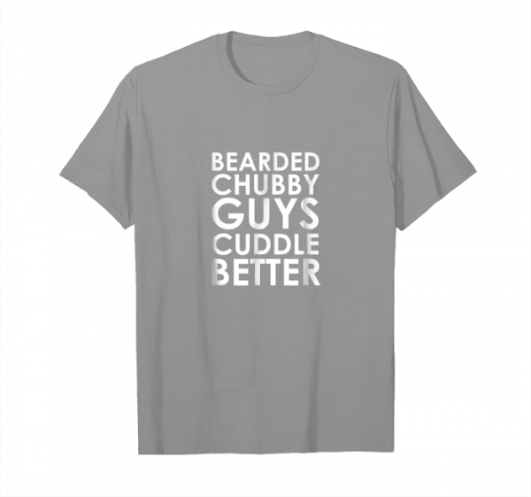 Get Bearded Chubby Guys Cuddle Better Shirt Unisex T-Shirt