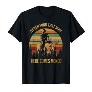 Get Never Mind That Shit Here Comes Mongo! Vintage Retro T-Shirt