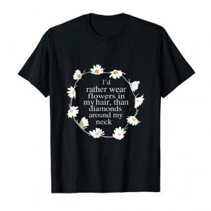 Buy Id Rather Wear Flower In Hair Than Diamond Around Neck Shirt