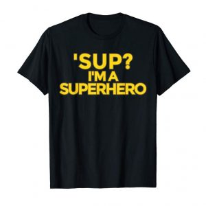 Buy 'SUP I'M A SUPERHERO T-SHIRT