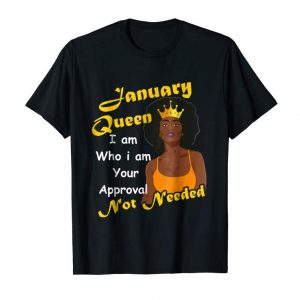 Buy Now January Queen Birthday Iam Who I Am Your Approval Not Needed