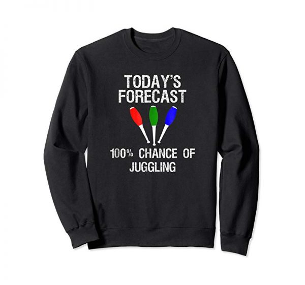 Order Now Juggling Shirt Gift - Funny Today's Forecast For Jugglers