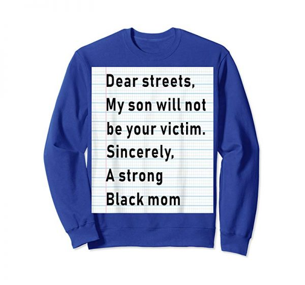 Buy Dear Streets My Son Will Not Be Your Victim Sincerely Tshirt