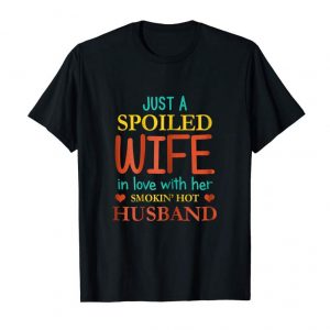 Order Womens Just A Spoiled Wife In Love With Her Husband T-shirt