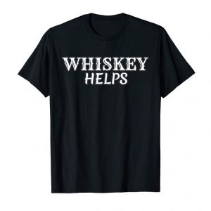 Cool Whiskey Helps T Shirt Funny Bourbon Lover Gift Drinking Tee