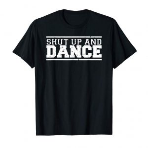 Get Now Shut Up And Dance Funny Dancer T-shirt
