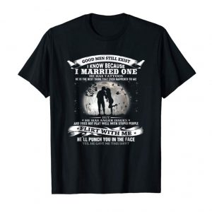 Get Good Men Still Exist I Know Because I Married One Tshirt