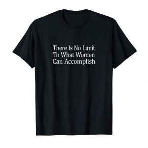Get There Is No Limit To What Women Can Accomplish T-shirt