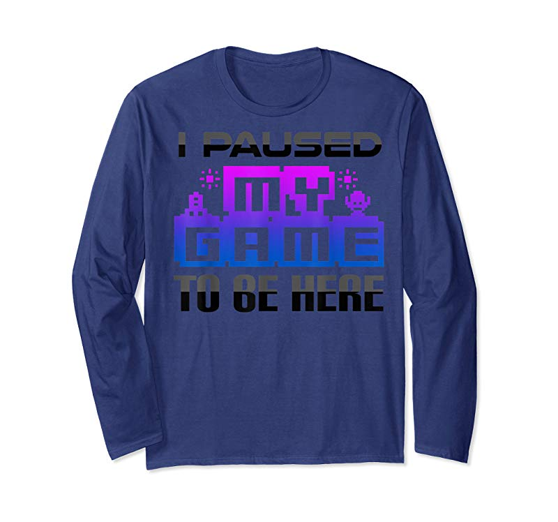 4b12878a Trending I Paused My Game To Be Here Funny T-Shirt For Gamers - Tees ...