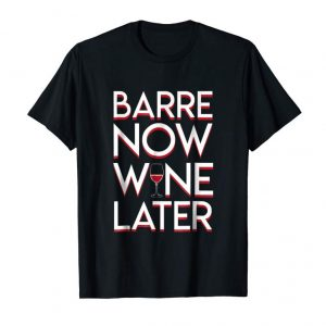 Buy Now Barre Now Wine Later Lover Hobby Awesome Shirt