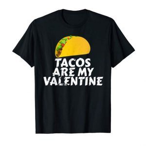 Get Tacos Are My Valentine T Shirt