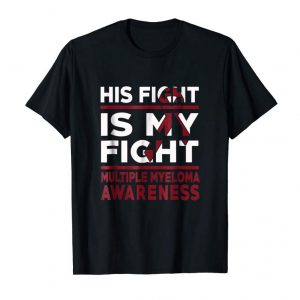 Trending His Fight Multiple Myeloma Awareness T Shirt By TeeRooster