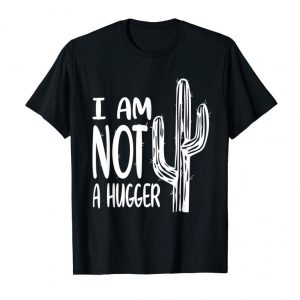 Order I Am Not A Hugger Funny Cactus Tshirt For Men And Women